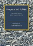 Morrison, Herbert - Prospects and Policies: Five Speeches on Post-War Subjects - 9781316620076 - V9781316620076