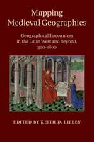 - Mapping Medieval Geographies: Geographical Encounters in the Latin West and Beyond, 300-1600 - 9781316620274 - V9781316620274