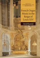 Ponsford, David - French Organ Music in the Reign of Louis XIV (Musical Performance and Reception) - 9781316620748 - V9781316620748