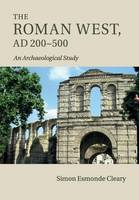 Esmonde Cleary, Simon - The Roman West, AD 200-500: An Archaeological Study - 9781316625644 - V9781316625644
