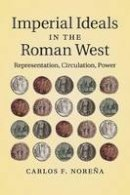 Noreña, Carlos F. - Imperial Ideals in the Roman West - 9781316628966 - V9781316628966