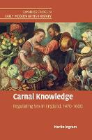 Ingram, Martin - Carnal Knowledge: Regulating Sex in England, 1470-1600 (Cambridge Studies in Early Modern British History) - 9781316631737 - V9781316631737