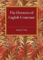 West, Alfred S. - The Elements of English Grammar: With a Chapter on Essay-Writing - 9781316633441 - V9781316633441