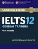 Cambridge Univ Pr - Cambridge IELTS 12 General Training Student's Book with Answers: Authentic Examination Papers (IELTS Practice Tests) - 9781316637838 - V9781316637838