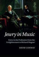 Conway, David - Jewry in Music: Entry To The Profession From The Enlightenment To Richard Wagner - 9781316639603 - V9781316639603