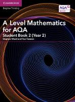 Ward, Stephen, Fannon, Paul - A Level Mathematics for AQA Student Book 2 (Year 2) (AS/A Level Mathematics for AQA) - 9781316644256 - V9781316644256