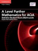 Ward, Stephen, Fannon, Paul - A Level Further Mathematics for AQA Statistics Student Book (AS/A Level) (AS/A Level Further Mathematics AQA) - 9781316644508 - V9781316644508