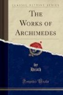 Heath, Heath - The Works of Archimedes (Classic Reprint) - 9781331930099 - V9781331930099