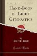 Hunt, Lucy B. - Hand-Book of Light Gymnastics (Classic Reprint) - 9781332055777 - V9781332055777