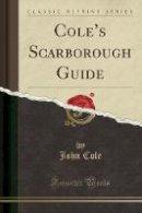Cole, John - Cole's Scarborough Guide (Classic Reprint) - 9781332870561 - V9781332870561