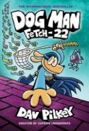Dav Pilkey - Fetch-22: From the Creator of Captain Underpants (Dog Man #8) - 9781338323214 - 9781338323214
