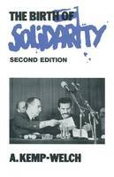 Kemp-Welch, A. - The Birth of Solidarity (St Antony's Series) - 9781349214723 - V9781349214723