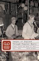 Gildart, K. - Images of England Through Popular Music: Class, Youth and Rock 'n' Roll, 1955-1976 - 9781349285822 - V9781349285822