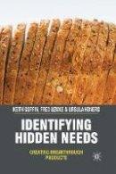Goffin, K. - Identifying Hidden Needs: Creating Breakthrough Products - 9781349305315 - V9781349305315