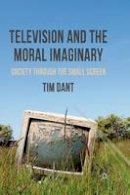 Dant, T. - Television and the Moral Imaginary: Society through the Small Screen - 9781349313624 - V9781349313624