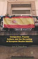 Dotson-Renta, L. - Immigration, Popular Culture, and the Re-routing of European Muslim Identity - 9781349352319 - V9781349352319