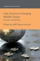 - Latin America's Emerging Middle Classes: Economic Perspectives (International Political Economy Series) - 9781349457861 - V9781349457861