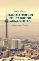 Warnaar, Maaike - Iranian Foreign Policy during Ahmadinejad: Ideology and Actions - 9781349463893 - V9781349463893