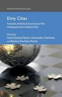 - Dirty Cities: Towards a Political Economy of the Underground in Global Cities (International Political Economy Series) - 9781349465514 - V9781349465514