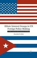 Rytz, H. - Ethnic Interest Groups in US Foreign Policy-Making: A Cuban-American Story of Success and Failure - 9781349468065 - V9781349468065