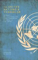 Blumenau, B. - The United Nations and Terrorism: Germany, Multilateralism, and Antiterrorism Efforts in the 1970s - 9781349483150 - V9781349483150