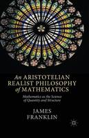 Franklin, J. - An Aristotelian Realist Philosophy of Mathematics: Mathematics as the Science of Quantity and Structure - 9781349486182 - V9781349486182
