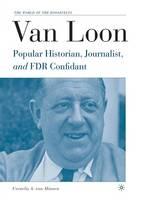 Van Minnen, Cornelis - Van Loon: Popular Historian, Journalist, and FDR Confidant (The World of the Roosevelts) - 9781349532131 - V9781349532131