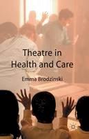 Brodzinski, Emma - Theatre in Health and Care - 9781349546053 - V9781349546053