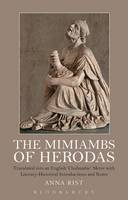 Rist, Anna - The Mimiambs of Herodas: Translated into an English 'Choliambic' Metre with Literary-Historical Introductions and Notes - 9781350004207 - V9781350004207