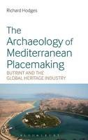 Hodges, Richard - The Archaeology of Mediterranean Placemaking: Butrint and the Global Heritage Industry - 9781350006621 - V9781350006621
