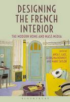 - Designing the French Interior: The Modern Home and Mass Media - 9781350013896 - V9781350013896