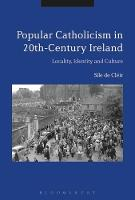 Cléir, Síle de - Popular Catholicism in 20th-century Ireland: Locality, Identity and Culture - 9781350020597 - V9781350020597