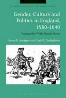 Amussen, Susan D., Underdown, David E. - Gender, Culture and Politics in England, 1560-1640: Turning the World Upside Down (Cultures of Early Modern Europe) - 9781350020672 - V9781350020672