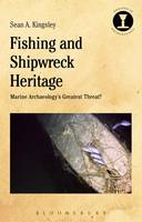 Kingsley, Sean A. - Fishing and Shipwreck Heritage: Marine Archaeology's Greatest Threat? (Debates in Archaeology) - 9781350037069 - V9781350037069