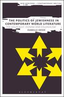 Hesse, Isabelle - The Politics of Jewishness in Contemporary World Literature: The Holocaust, Zionism and Colonialism (New Horizons in Contemporary Writing) - 9781350044357 - V9781350044357