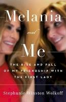 Winston Wolkoff, Stephanie - Melania and Me: The Rise and Fall of My Friendship with the First Lady - 9781398501218 - 9781398501218