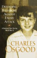 Osgood, Charles - Defending Baltimore Against Enemy Attack: A Boyhood Year During World War II - 9781401300234 - KTG0008568
