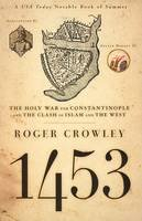Crowley, Roger - 1453: The Holy War for Constantinople and the Clash of Islam and the West - 9781401308506 - V9781401308506