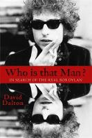 Dalton, David - Who Is That Man?: In Search of the Real Bob Dylan - 9781401311124 - V9781401311124
