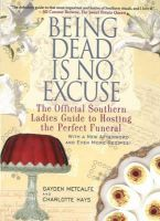 Metcalfe, Gayden, Hays, Charlotte - Being Dead Is No Excuse: The Official Southern Ladies Guide to Hosting the Perfect Funeral - 9781401312831 - V9781401312831