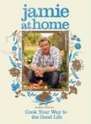 Oliver, Jamie - Jamie at Home: Cook Your Way to the Good Life - 9781401322427 - V9781401322427