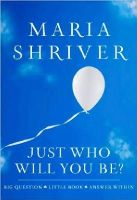 Shriver, Maria - Just Who Will You Be?: Big Question. Little Book. Answer Within. (ROUGHCUT) - 9781401323189 - V9781401323189