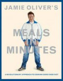 Oliver, Jamie - Jamie Oliver's Meals in Minutes: A Revolutionary Approach to Cooking Good Food Fast - 9781401324421 - V9781401324421