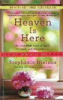 Nielson, Stephanie - Heaven Is Here: An Incredible Story of Hope, Triumph, and Everyday Joy - 9781401341985 - V9781401341985