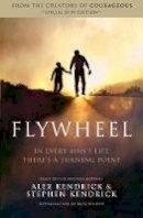 Alex Kendrick, Stephen Kendrick, Eric Wilson - Flywheel - 9781401685256 - V9781401685256
