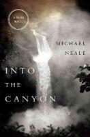 Neale, Michael - Into the Canyon: A River Novel - 9781401688509 - V9781401688509