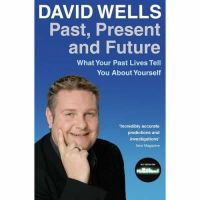 Wells, David - Past, Present And Future: What Your Past Lives Tell You About Yourself - 9781401915643 - KST0022140