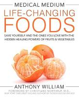 William, Anthony - Medical Medium Life-Changing Foods: Save Yourself and the Ones You Love with the Hidden Healing Powers of Fruits & Vegetables - 9781401948320 - V9781401948320