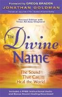 Goldman, Jonathan - The Divine Name: Invoke the Sacred Sound That Can Heal and Transform - 9781401948887 - V9781401948887