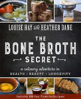 Hay, Louise; Dane, Heather - The Bone Broth Secret - 9781401950088 - V9781401950088